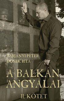 A balkán angyalai - II. kötet - Az ördögi kötelék - Tarjányi Péter pdf epub