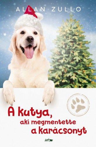 A kutya, aki megmentette a karácsonyt - Allan Zullo |