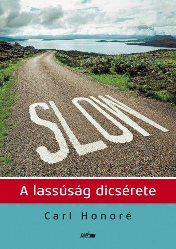 Slow - A lassúság dicsérete - Carl Honoré |