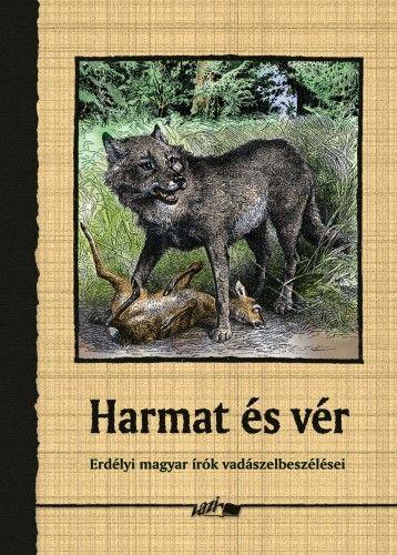 Harmat és vér - Erdélyi magyar írók vadászelbeszélései