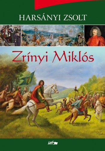 Zrínyi Miklós - A költő és hadvezér életének regénye