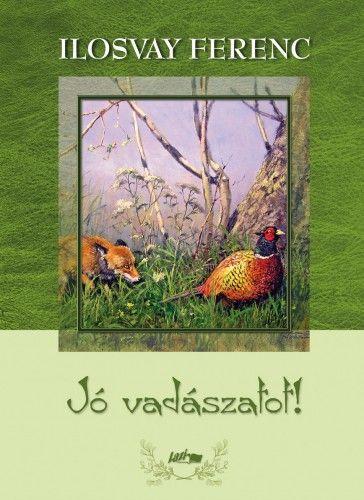 Jó vadászatot! - Ilosvay Ferenc |