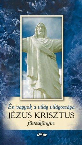 Én vagyok a világ világossága - Jézus Krisztus füveskönyve -  pdf epub
