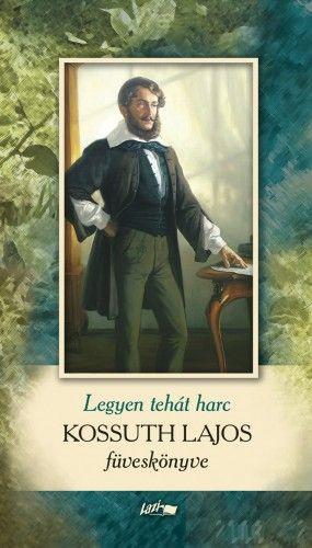 Legyen tehát harc - Kossuth Lajos füveskönyve