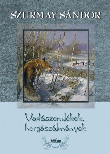 Vadászemlékek, horgászélmények - Szurmay Sándor pdf epub