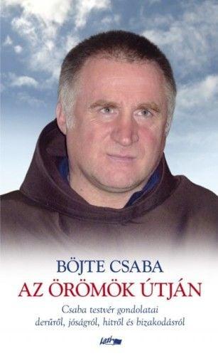Az örömök útján - Csaba testvér gondolatai a derűről, jóságról, hitről és bizakodásról