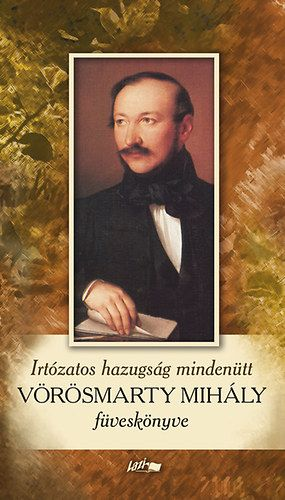 Irtózatos hazugság mindenütt - Vörösmarty Mihály füveskönyve