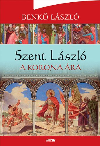 Szent László - A korona ára