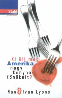 Ki öli meg Amerika nagy konyhafőnökeit ? - Ivan Lyons pdf epub