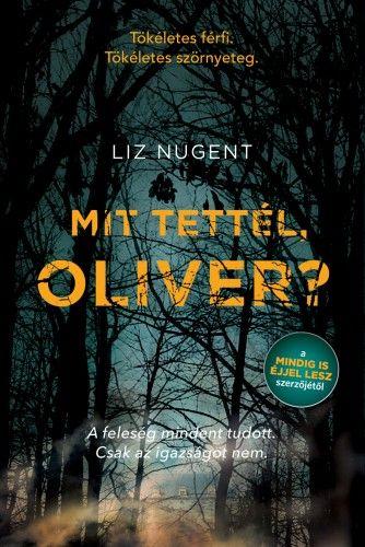Mit tettél, Oliver? - Liz Nugent |