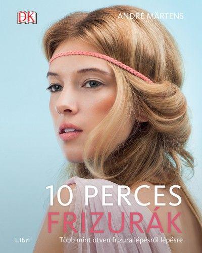 10 perces frizurák - Több mint ötven frizura lépésről lépésre