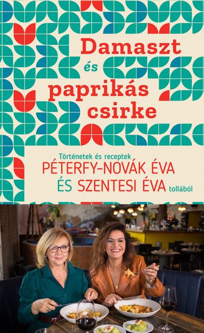 Damaszt és paprikás csirke - Történetek és receptek Péterfy-Novák Éva és Szentesi Éva tollából