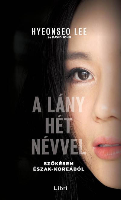 A lány hét névvel - Szökésem Észak-Koreából