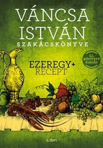 Váncsa István szakácskönyve – Ezeregy+ recept