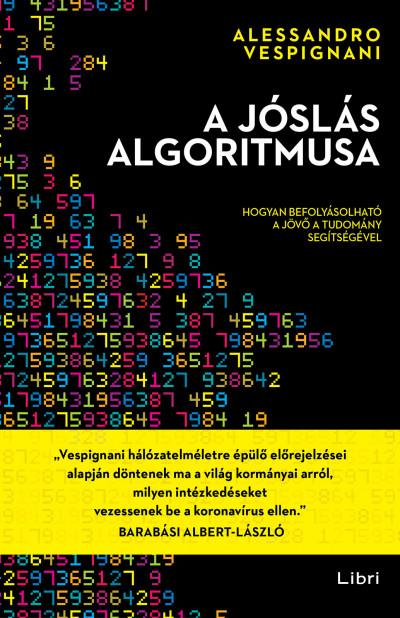 A jóslás algoritmusa - Hogyan befolyásolható a jövő a tudomány segítségével - Alessandro Vespignani pdf epub