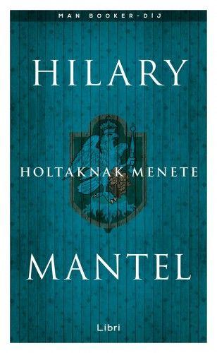 Holtaknak menete - Hilary Mantel |