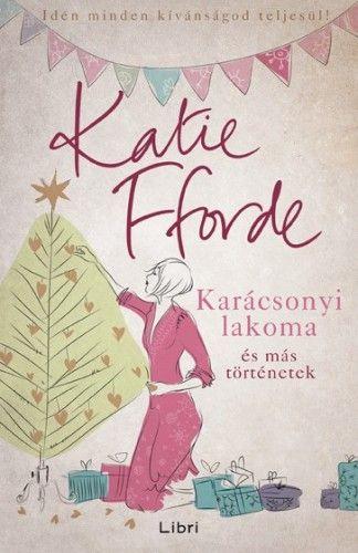 Karácsonyi lakoma és más történetek - Katie Fforde pdf epub