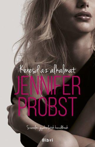 Keresd az alkalmat - Jennifer Probst |