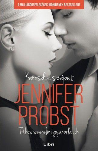 Keresd a szépet - Titkos szerelmi gyakorlatok - Jennifer Probst pdf epub