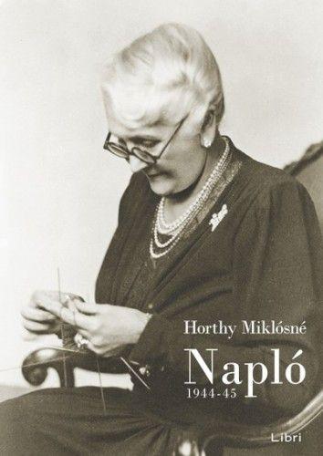 Napló 1944-45 - Horthy Miklósné pdf epub