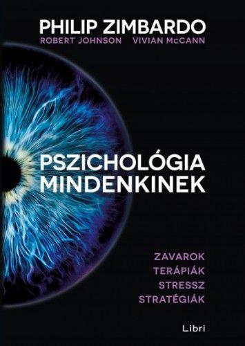 Philip Zimbardo - Pszichológia mindenkinek 4. - Zavarok - Terápiák - Stressz – Stratégiák