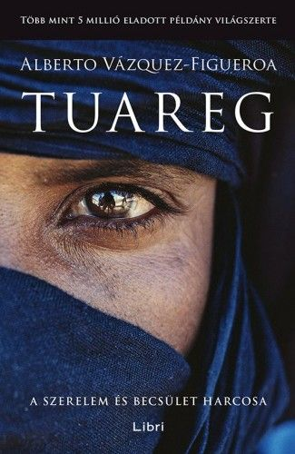 Tuareg - A szerelem és becsület harcosa - Alberto Vázquez-Figueroa |