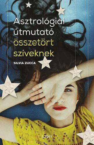 Asztrológiai útmutató összetört szíveknek - Silvia Zucca pdf epub