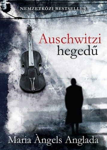 Auschwitzi hegedű - Maria Ángels Anglada pdf epub