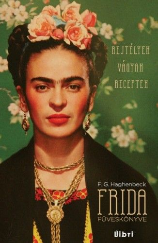 Frida füveskönyve - Rejtélyek, vágyak, receptek