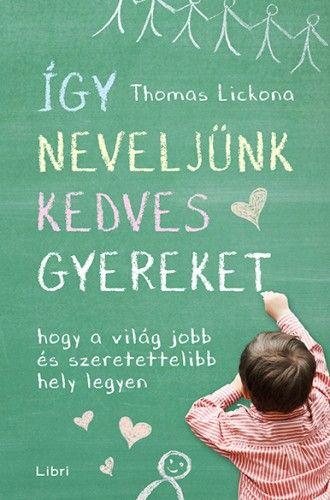 Így neveljünk kedves gyereket - Thomas Lickona |