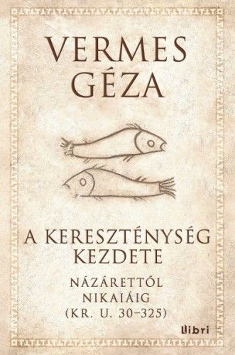 A kereszténység kezdete - Názárettől Nikaiáig (Kr. u. 30-325)