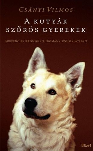 A kutyák szőrös gyerekek - Bukfenc és Jeromos a tudomány szolgálatában - Csányi Vilmos pdf epub