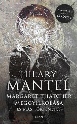 Margaret Thatcher meggyilkolása - és más történetek - Hilary Mantel pdf epub