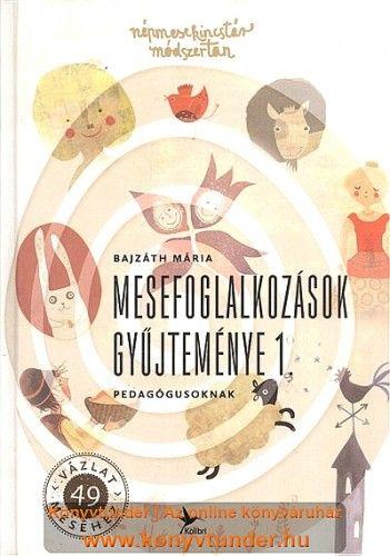 Mesefoglalkozások gyűjteménye 1. - Pedagógusoknak - Bajzáth Mária pdf epub