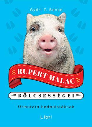 Rupert Malac bölcsességei - Útmutató hedonistáknak
