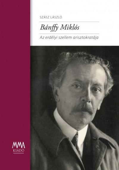 Bánffy Miklós - Az erdélyi szellem arisztokratája