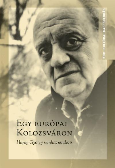 Egy európai Kolozsváron - Harag György színházrendező