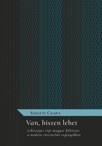 Van, hiszen lehet - Lehetséges régi magyar költészet a modern történelmi regényekben