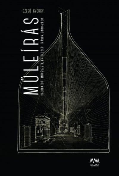 Műleírás - Válogatott művészeti, építészeti írások 2008-2020
