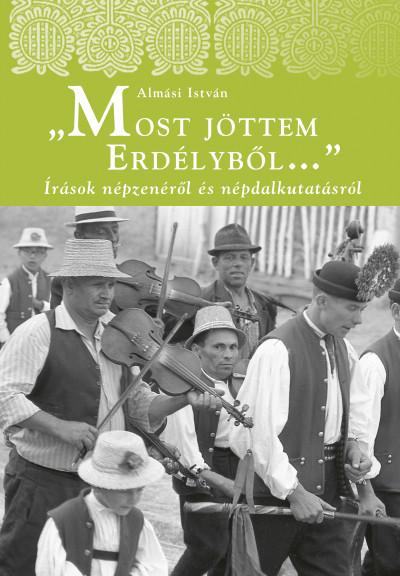 Most jöttem Erdélyből - Írások népzenéről és népdalkutatásról - Almási István pdf epub