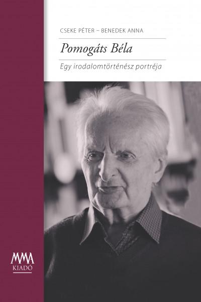 Pomogáts Béla - Egy irodalomtörténész portréja - Cseke Péter pdf epub
