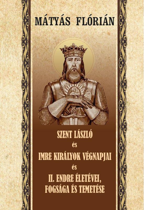 Szent László és Imre király végnapjai II. - Endre életévei és temetése