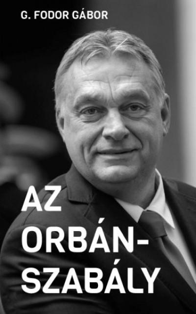 Az Orbán-szabály - Tíz fejezet az Orbán-korszak első tíz évéről