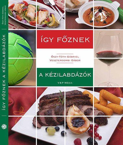 Így főznek a kézilabdázók - Őszy-Tóth Gábriel pdf epub