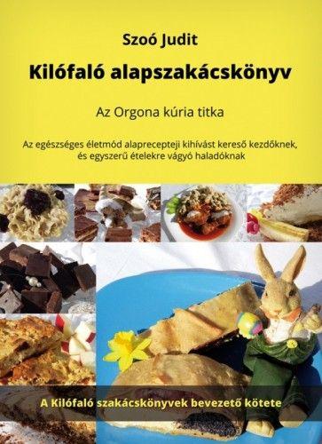 Kilófaló alapszakácskönyv - Az Orgona kúria titka