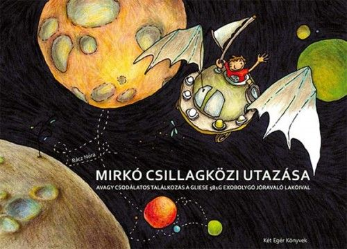 Mirkó csillagközi utazása - Avagy csodálatos találkozás a Gliese 581g exobolygó jóravaló lakóival