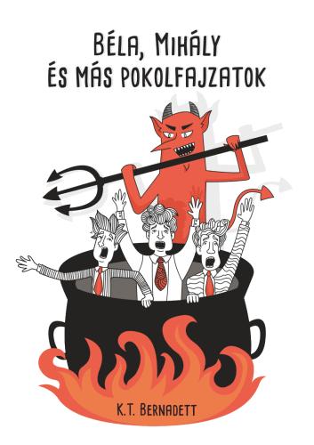 Béla, Mihály és más pokolfajzatok - K. T. Bernadett |