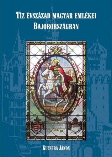 Tíz évszázad magyar emlékei Bajorországban