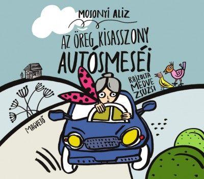 Az öreg kisasszony autósmeséi - Mosonyi Aliz pdf epub
