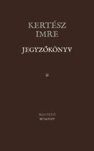 Jegyzőkönyv - Kertész Imre pdf epub